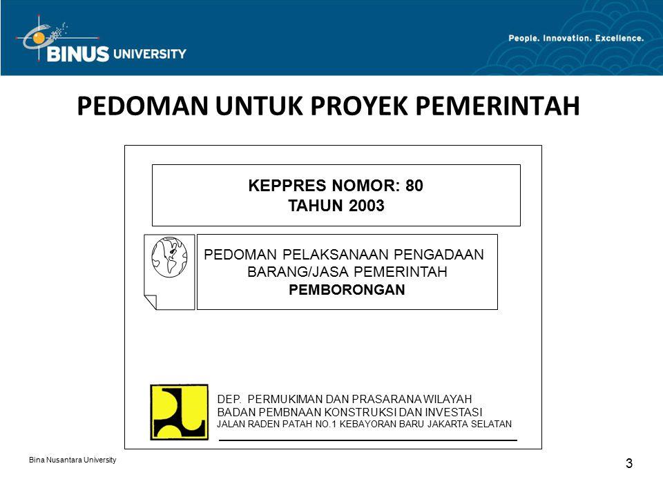 Bina Nusantara University 3 PEDOMAN UNTUK PROYEK PEMERINTAH KEPPRES NOMOR: 80 TAHUN 2003 PEDOMAN PELAKSANAAN PENGADAAN BARANG/JASA PEMERINTAH PEMBORONGAN DEP.