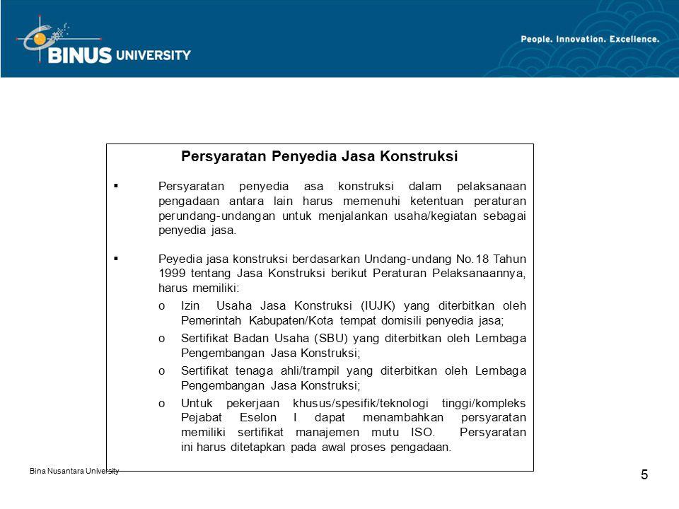 Bina Nusantara University 5 Persyaratan Penyedia Jasa Konstruksi  Persyaratan penyedia asa konstruksi dalam pelaksanaan pengadaan antara lain harus memenuhi ketentuan peraturan perundang-undangan untuk menjalankan usaha/kegiatan sebagai penyedia jasa.