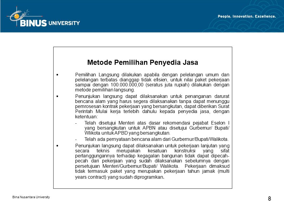 Bina Nusantara University 8 Metode Pemilihan Penyedia Jasa  Pemilihan Langsung dilakukan apabila dengan pelelangan umum dan pelelangan terbatas diang