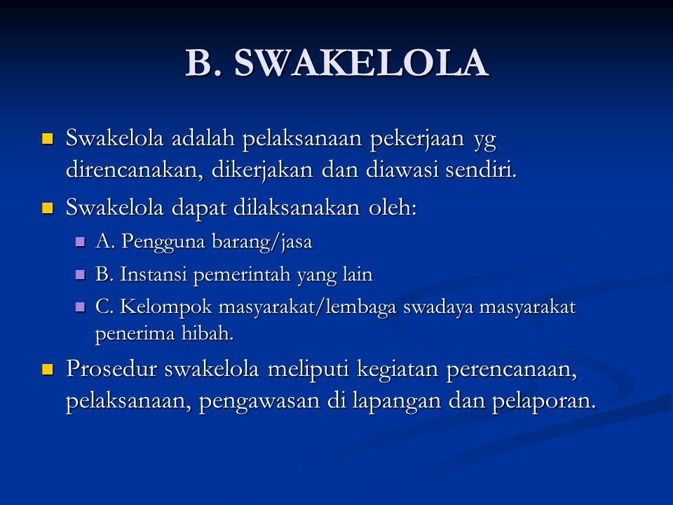 B. SWAKELOLA Swakelola adalah pelaksanaan pekerjaan yg direncanakan, dikerjakan dan diawasi sendiri. Swakelola adalah pelaksanaan pekerjaan yg direnca