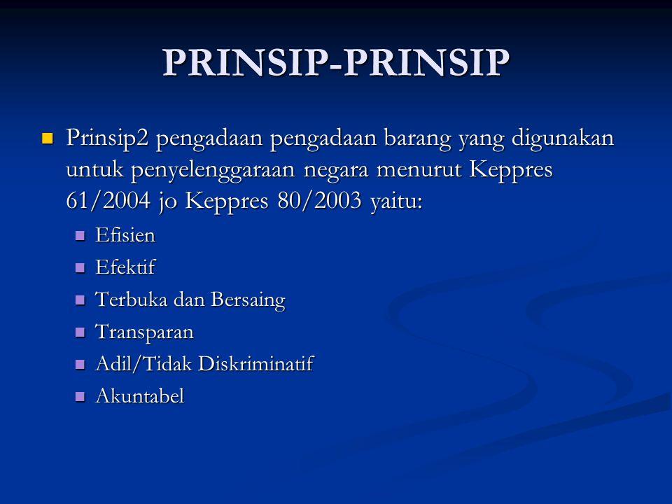 PRINSIP-PRINSIP Prinsip2 pengadaan pengadaan barang yang digunakan untuk penyelenggaraan negara menurut Keppres 61/2004 jo Keppres 80/2003 yaitu: Prin