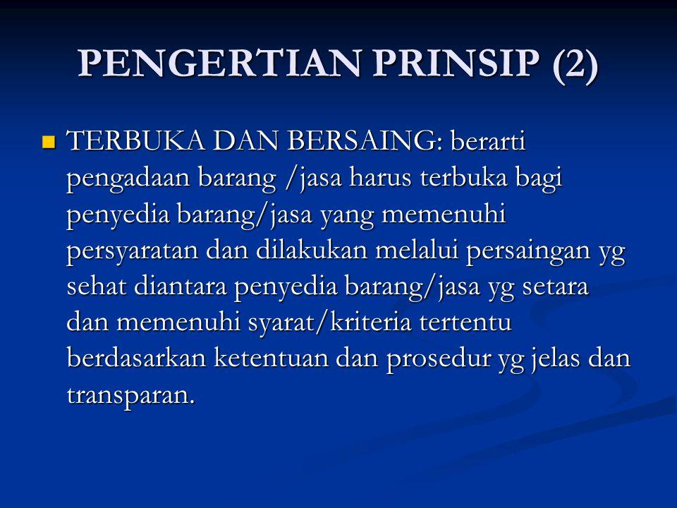 PENGERTIAN PRINSIP (2) TERBUKA DAN BERSAING: berarti pengadaan barang /jasa harus terbuka bagi penyedia barang/jasa yang memenuhi persyaratan dan dila