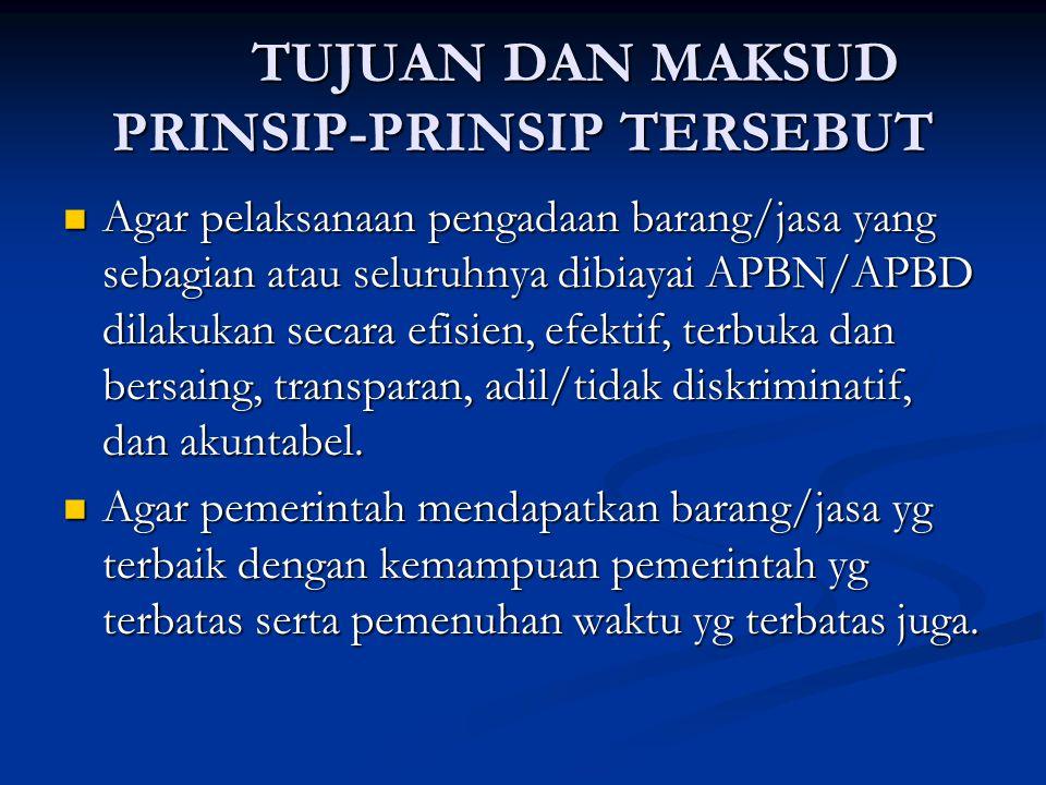 TUJUAN DAN MAKSUD PRINSIP-PRINSIP TERSEBUT Agar pelaksanaan pengadaan barang/jasa yang sebagian atau seluruhnya dibiayai APBN/APBD dilakukan secara ef