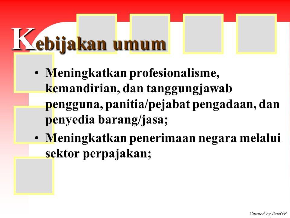 Created by IkakGP K ebijakan umum Meningkatkan profesionalisme, kemandirian, dan tanggungjawab pengguna, panitia/pejabat pengadaan, dan penyedia baran