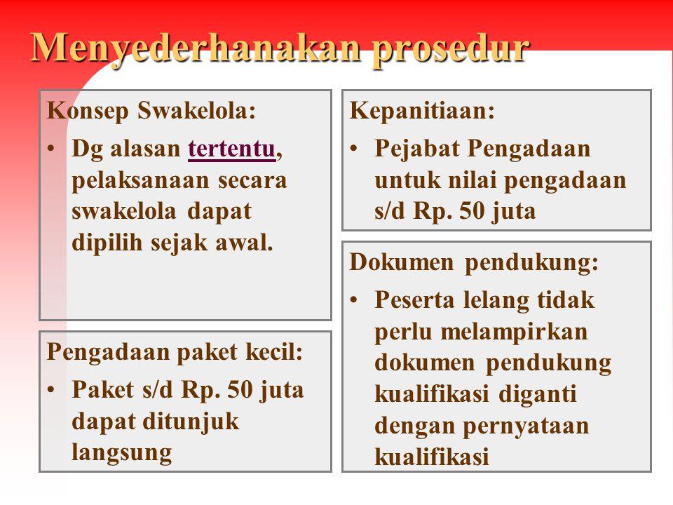 Menyederhanakan prosedur Konsep Swakelola: Dg alasan tertentu, pelaksanaan secara swakelola dapat dipilih sejak awal.tertentu Pengadaan paket kecil: P
