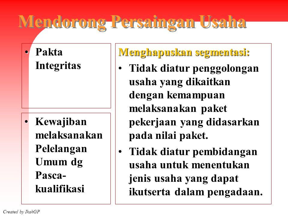 Created by IkakGP Mendorong Persaingan Usaha Menghapuskan segmentasi: Tidak diatur penggolongan usaha yang dikaitkan dengan kemampuan melaksanakan pak