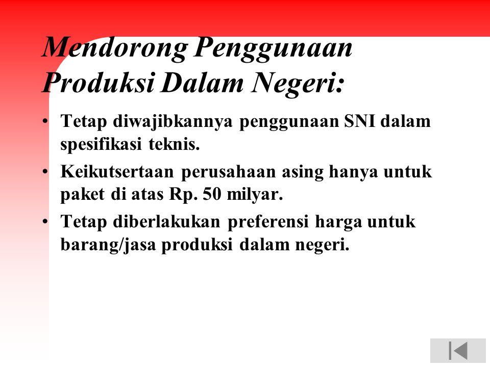 Mendorong Penggunaan Produksi Dalam Negeri: Tetap diwajibkannya penggunaan SNI dalam spesifikasi teknis. Keikutsertaan perusahaan asing hanya untuk pa