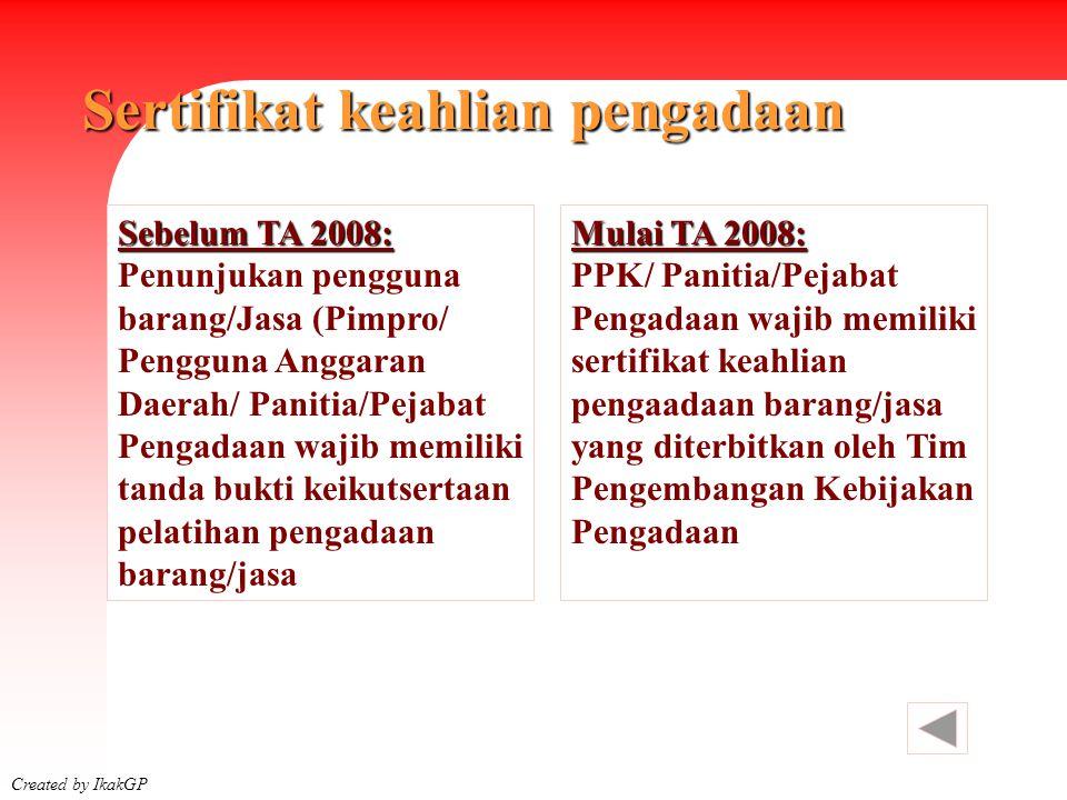 Sertifikat keahlian pengadaan Created by IkakGP Sebelum TA 2008: Penunjukan pengguna barang/Jasa (Pimpro/ Pengguna Anggaran Daerah/ Panitia/Pejabat Pe