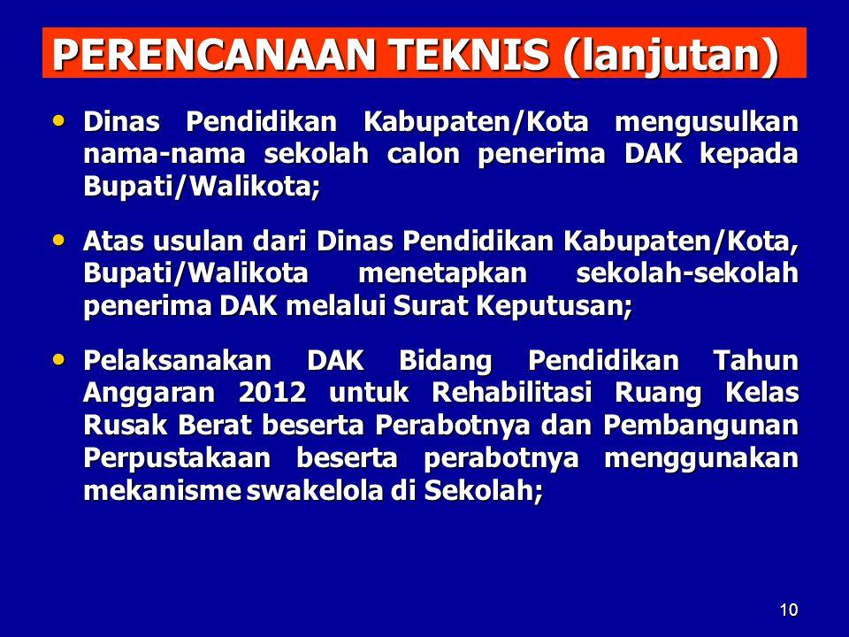 PERENCANAAN TEKNIS (lanjutan) Dinas Pendidikan Kabupaten/Kota mengusulkan nama-nama sekolah calon penerima DAK kepada Bupati/Walikota; Dinas Pendidika