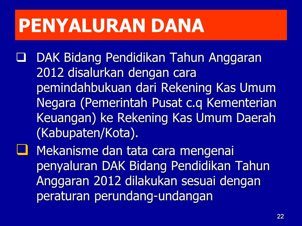 PENYALURAN DANA  DAK Bidang Pendidikan Tahun Anggaran 2012 disalurkan dengan cara pemindahbukuan dari Rekening Kas Umum Negara (Pemerintah Pusat c.q