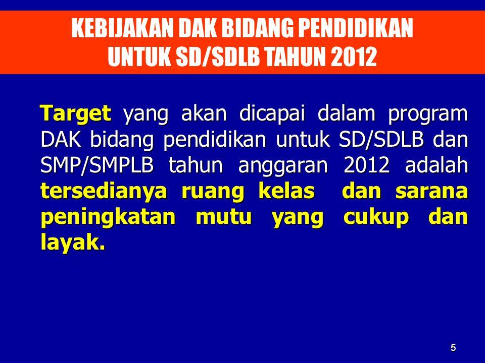 Target yang akan dicapai dalam program DAK bidang pendidikan untuk SD/SDLB dan SMP/SMPLB tahun anggaran 2012 adalah tersedianya ruang kelas dan sarana
