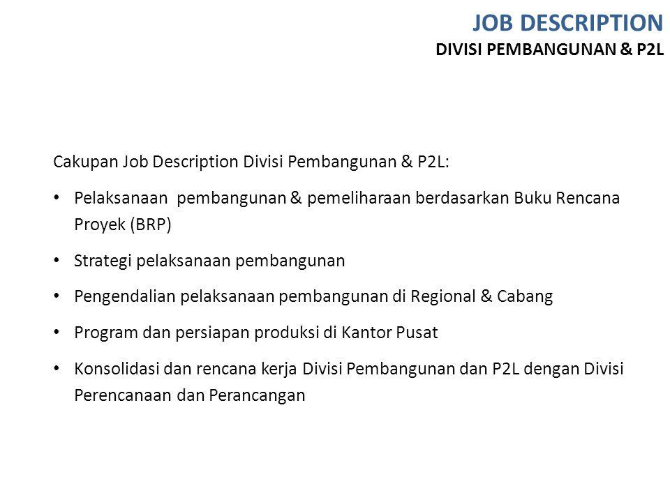 Cakupan Job Description Divisi Pembangunan & P2L: Pelaksanaan pembangunan & pemeliharaan berdasarkan Buku Rencana Proyek (BRP) Strategi pelaksanaan pe