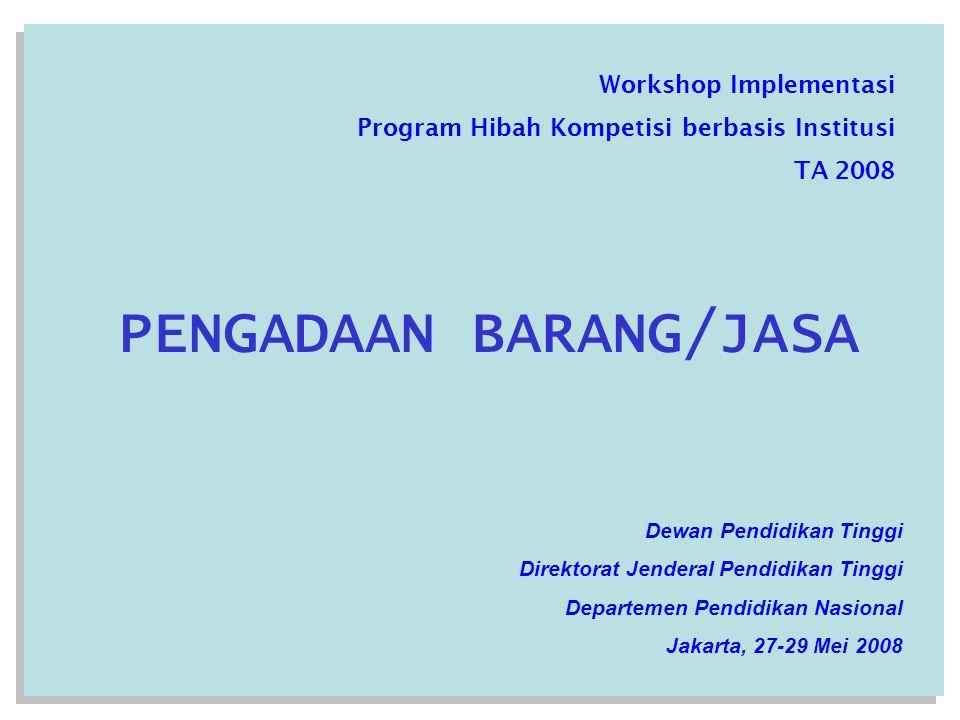 Workshop Implementasi Program Hibah Kompetisi berbasis Institusi TA 2008 PENGADAAN BARANG/JASA Dewan Pendidikan Tinggi Direktorat Jenderal Pendidikan Tinggi Departemen Pendidikan Nasional Jakarta, 27-29 Mei 2008