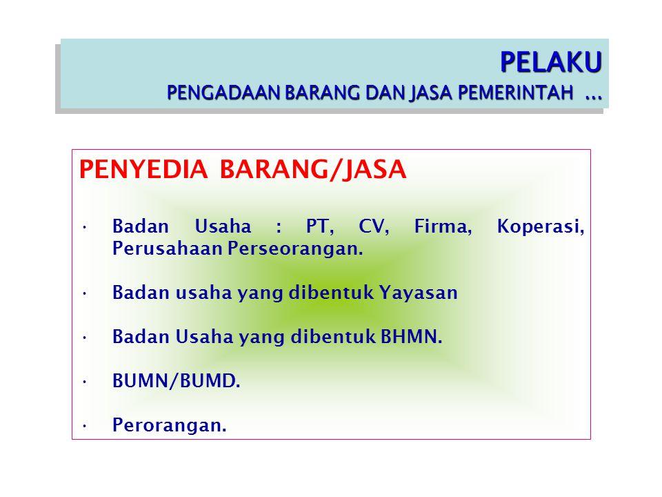 PENYEDIA BARANG/JASA Badan Usaha : PT, CV, Firma, Koperasi, Perusahaan Perseorangan.