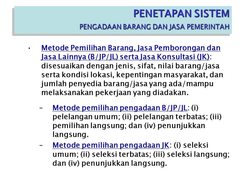 PENETAPAN SISTEM PENGADAAN BARANG DAN JASA PEMERINTAH PENETAPAN SISTEM PENGADAAN BARANG DAN JASA PEMERINTAH Metode Pemilihan Barang, Jasa Pemborongan dan Jasa Lainnya (B/JP/JL) serta Jasa Konsultasi (JK)Metode Pemilihan Barang, Jasa Pemborongan dan Jasa Lainnya (B/JP/JL) serta Jasa Konsultasi (JK): disesuaikan dengan jenis, sifat, nilai barang/jasa serta kondisi lokasi, kepentingan masyarakat, dan jumlah penyedia barang/jasa yang ada/mampu melaksanakan pekerjaan yang diadakan.