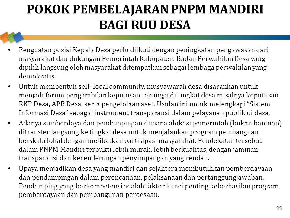 POKOK PEMBELAJARAN PNPM MANDIRI BAGI RUU DESA Penguatan posisi Kepala Desa perlu diikuti dengan peningkatan pengawasan dari masyarakat dan dukungan Pe