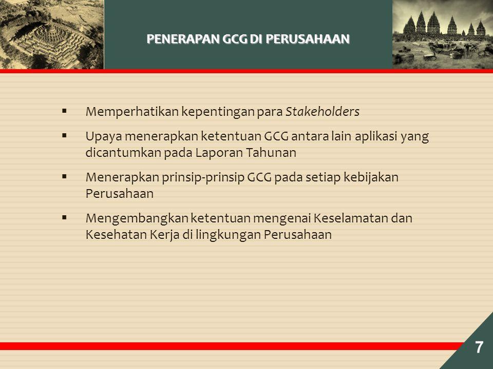 PENERAPAN GCG DI PERUSAHAAN  Memperhatikan kepentingan para Stakeholders  Upaya menerapkan ketentuan GCG antara lain aplikasi yang dicantumkan pada Laporan Tahunan  Menerapkan prinsip-prinsip GCG pada setiap kebijakan Perusahaan  Mengembangkan ketentuan mengenai Keselamatan dan Kesehatan Kerja di lingkungan Perusahaan 7