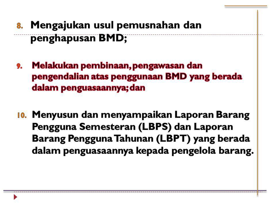 Kepala SKPD Pengguna Barang/ Kuasa Pengguna Barang 1. Mengajukan rencana kebutuhan dan penganggaran BMD bagi SKPD yang dipimpinnya; 2. Mengajukan perm