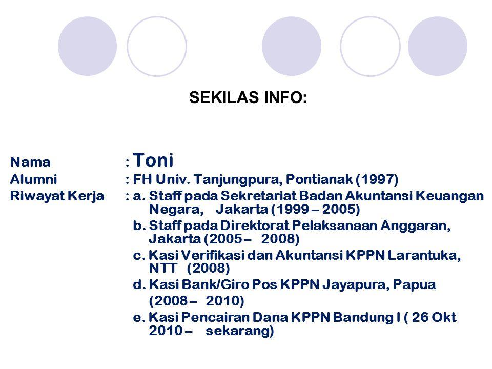 SEKILAS INFO: Nama: Toni Alumni: FH Univ.Tanjungpura, Pontianak (1997) Riwayat Kerja: a.