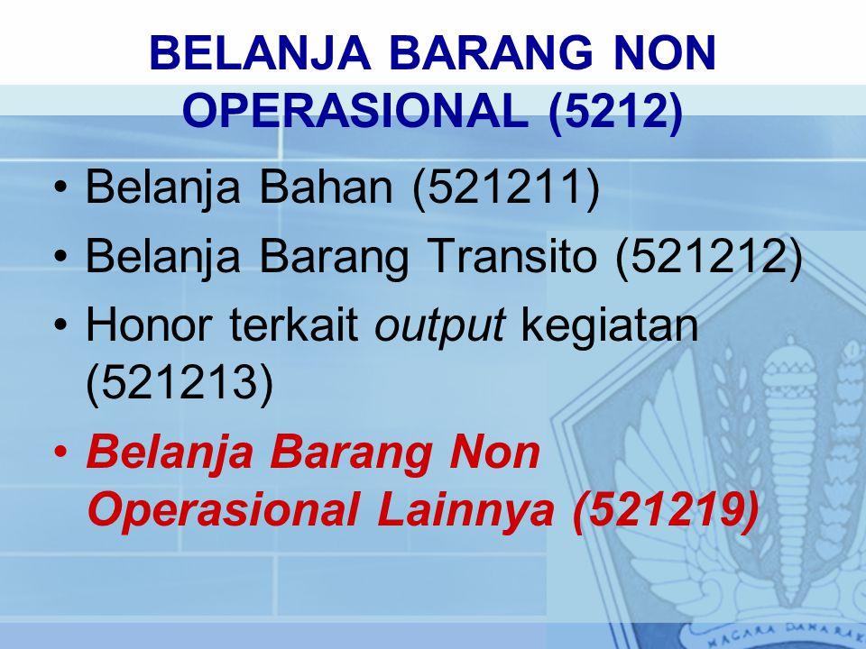 Belanja Bahan (521211) Belanja Barang Transito (521212) Honor terkait output kegiatan (521213) Belanja Barang Non Operasional Lainnya (521219) BELANJA BARANG NON OPERASIONAL (5212)