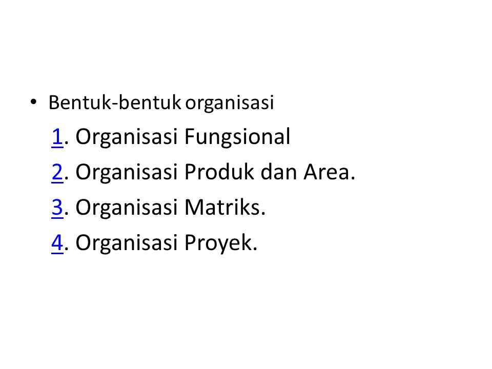 Bentuk-bentuk organisasi 11. Organisasi Fungsional 22. Organisasi Produk dan Area. 33. Organisasi Matriks. 44. Organisasi Proyek.