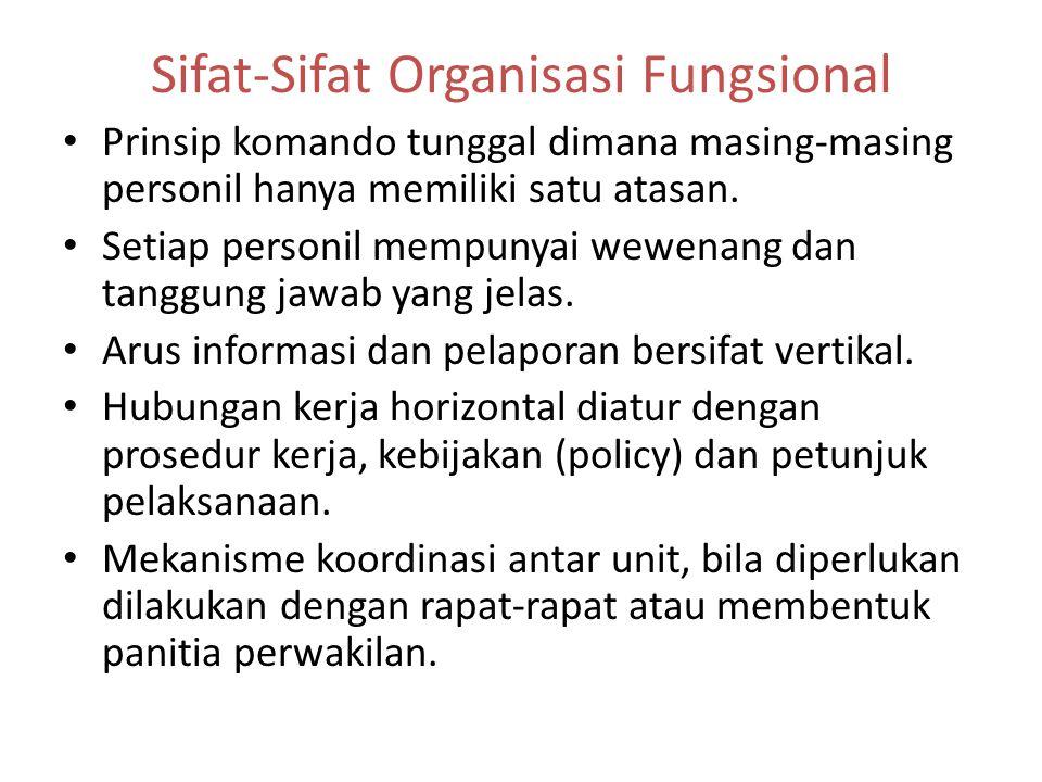 Sifat-Sifat Organisasi Fungsional Prinsip komando tunggal dimana masing-masing personil hanya memiliki satu atasan. Setiap personil mempunyai wewenang
