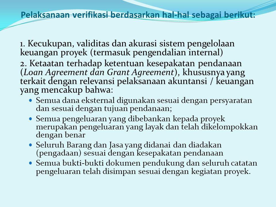 1. Kecukupan, validitas dan akurasi sistem pengelolaan keuangan proyek (termasuk pengendalian internal) 2. Ketaatan terhadap ketentuan kesepakatan pen