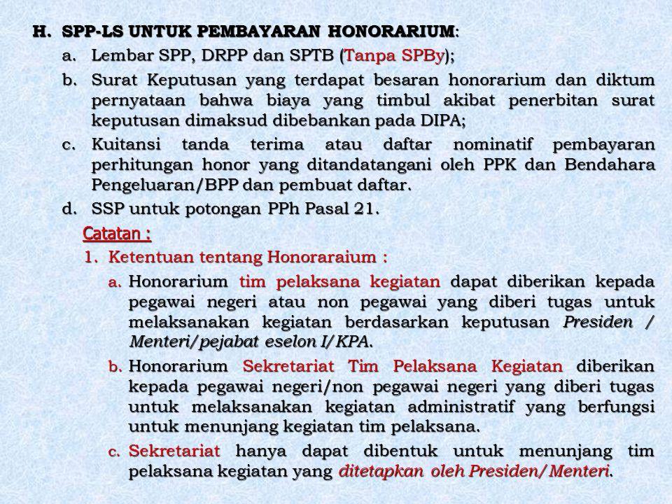 H. SPP-LS UNTUK PEMBAYARAN HONORARIUM : a.Lembar SPP, DRPP dan SPTB (Tanpa SPBy); b.Surat Keputusan yang terdapat besaran honorarium dan diktum pernya