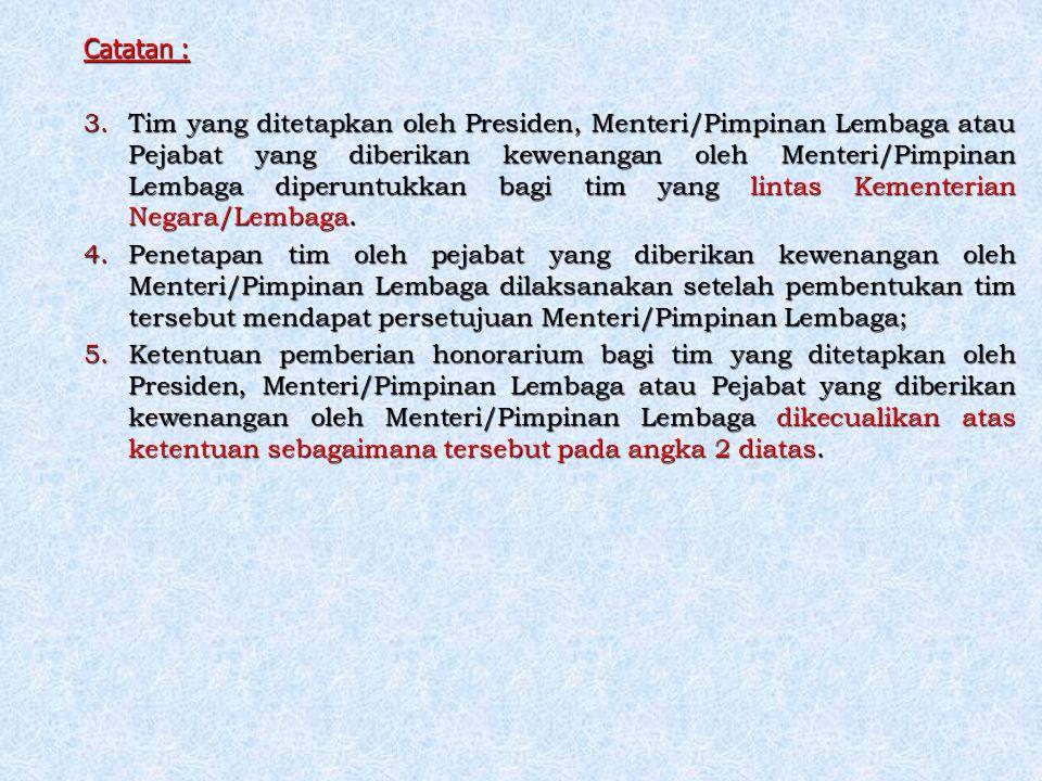 Catatan : 3.Tim yang ditetapkan oleh Presiden, Menteri/Pimpinan Lembaga atau Pejabat yang diberikan kewenangan oleh Menteri/Pimpinan Lembaga diperuntu