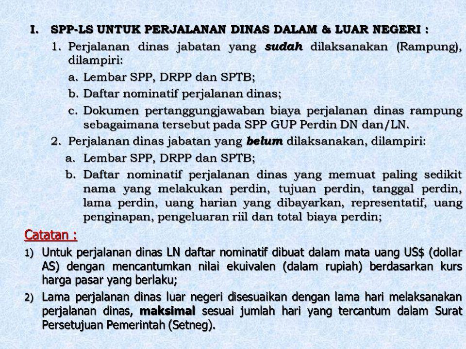 I. SPP-LS UNTUK PERJALANAN DINAS DALAM & LUAR NEGERI : 1.Perjalanan dinas jabatan yang sudah dilaksanakan (Rampung), dilampiri: a.Lembar SPP, DRPP dan