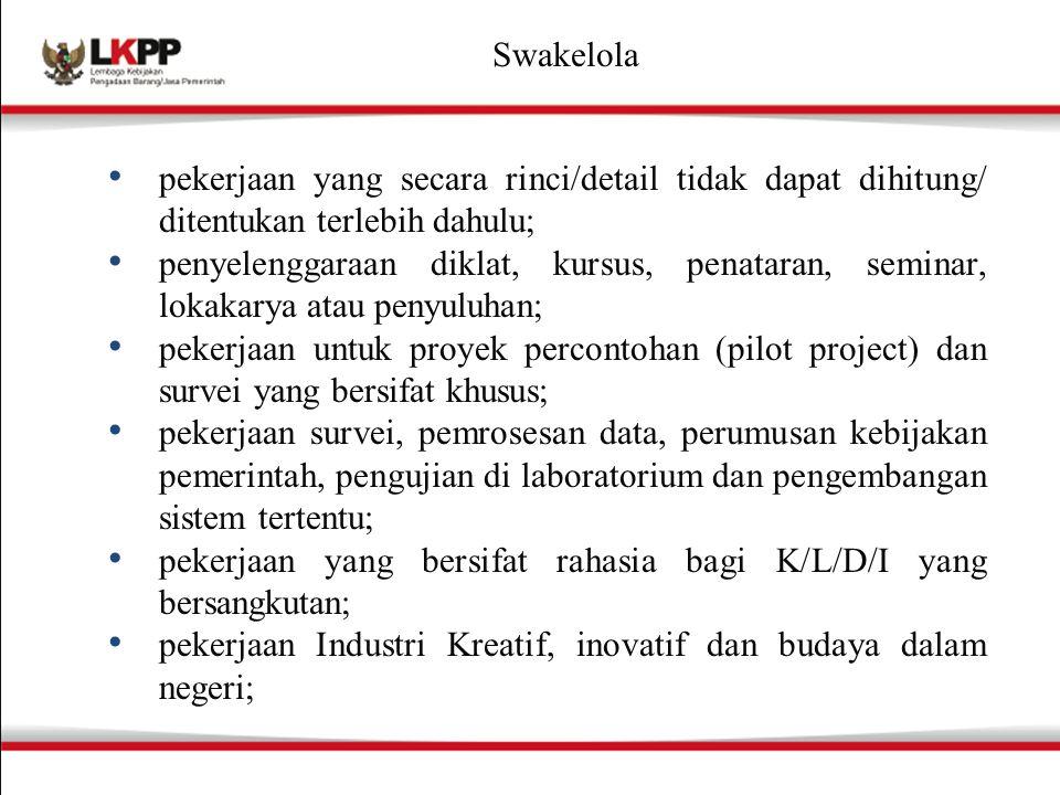 Swakelola penelitian dan pengembangan dalam negeri; pekerjaan pengembangan industri pertahanan, industri alutsista dan industri almatsus dalam negeri.