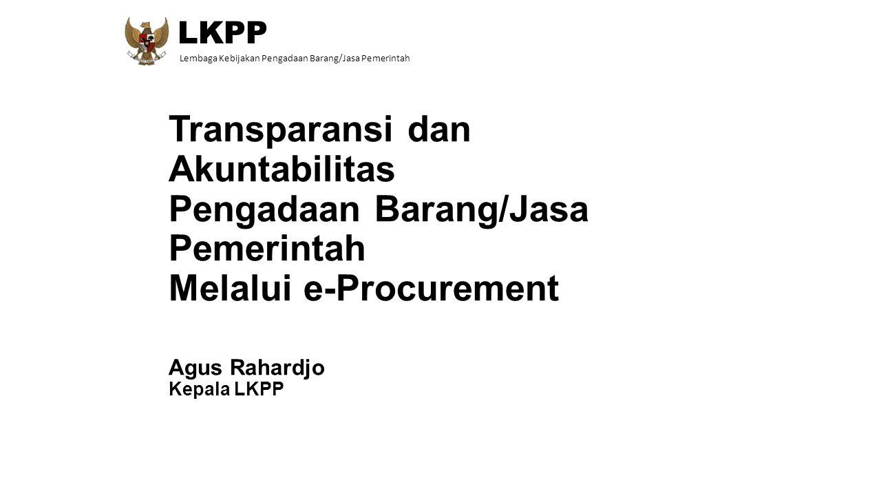 Transparansi dan Akuntabilitas Pengadaan Barang/Jasa Pemerintah Melalui e-Procurement Agus Rahardjo Kepala LKPP LKPP Lembaga Kebijakan Pengadaan Baran