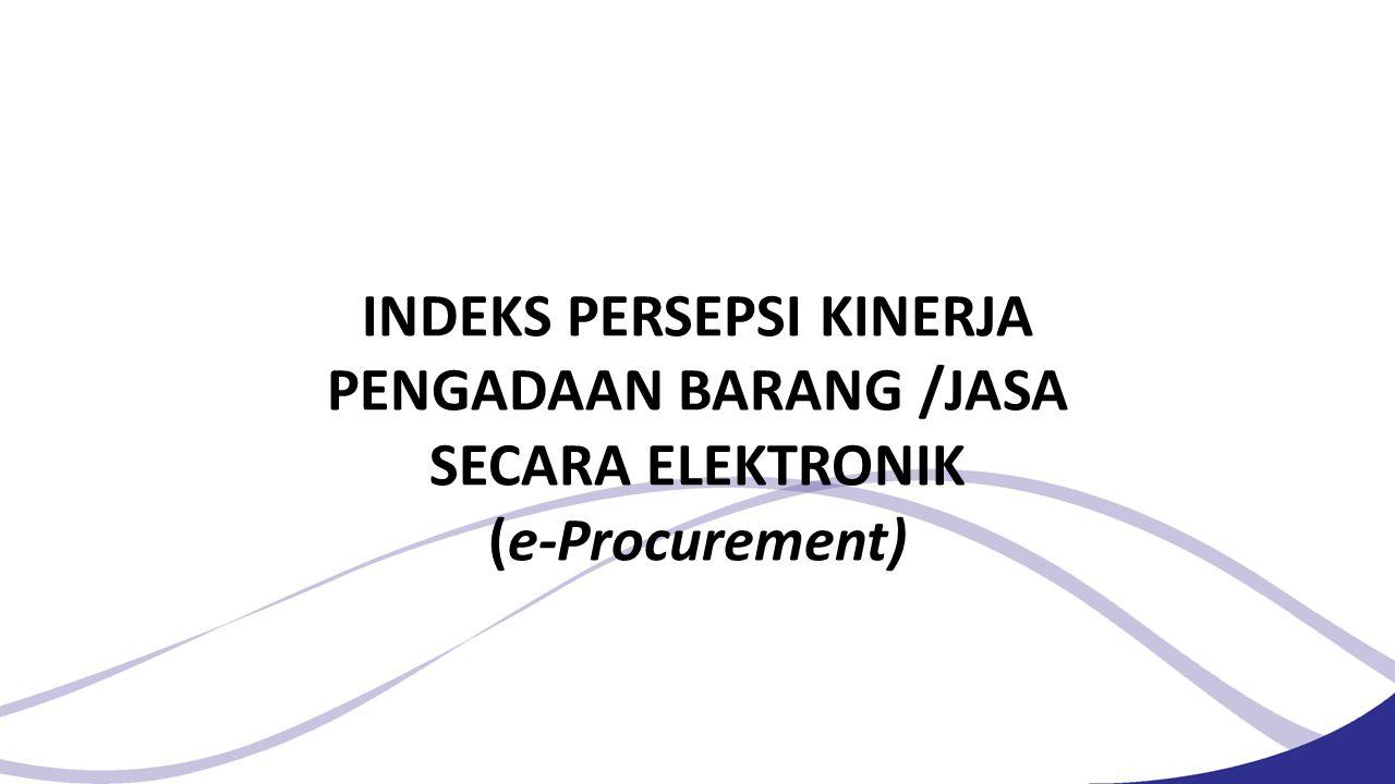INDEKS PERSEPSI KINERJA PENGADAAN BARANG /JASA SECARA ELEKTRONIK (e-Procurement)