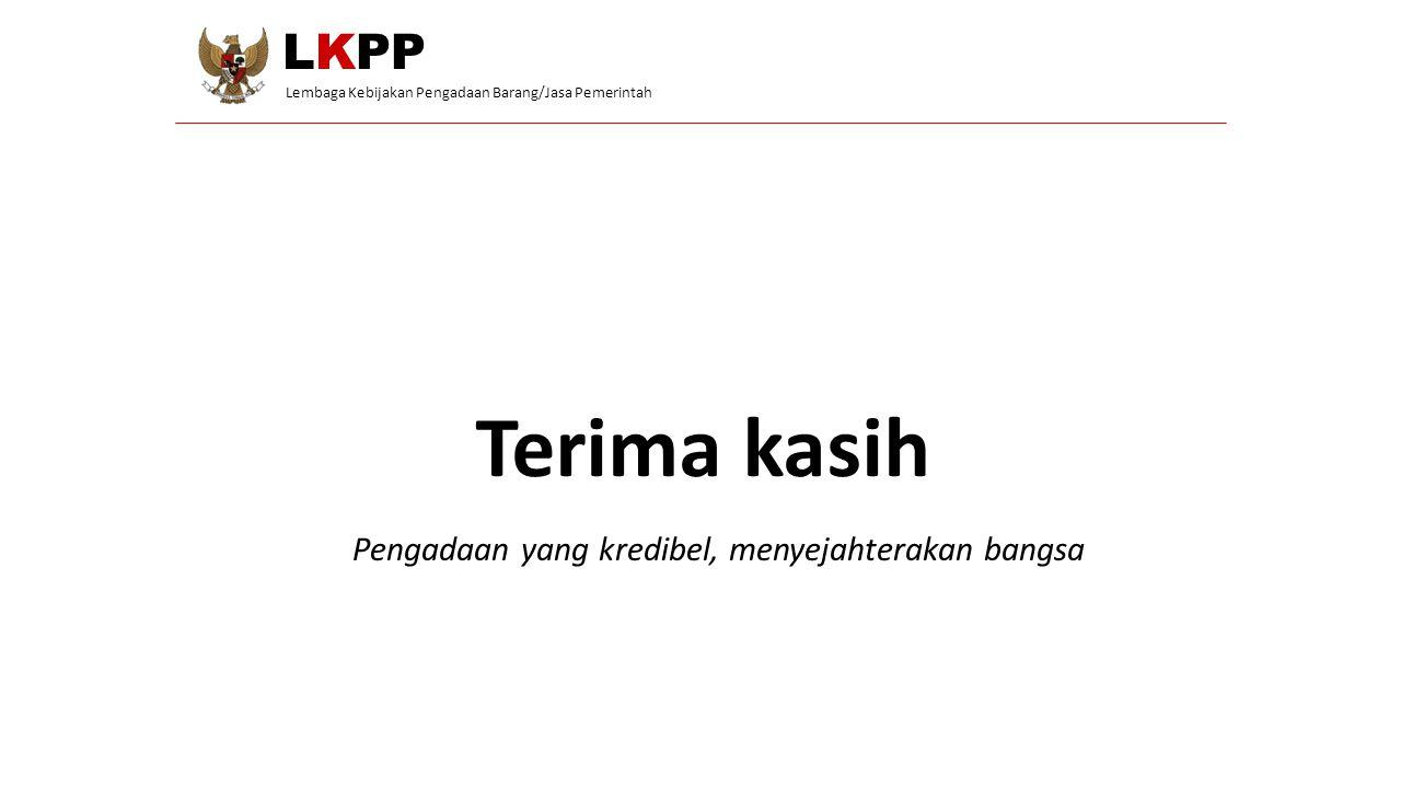 Pengadaan yang kredibel, menyejahterakan bangsa LKPP Lembaga Kebijakan Pengadaan Barang/Jasa Pemerintah Terima kasih