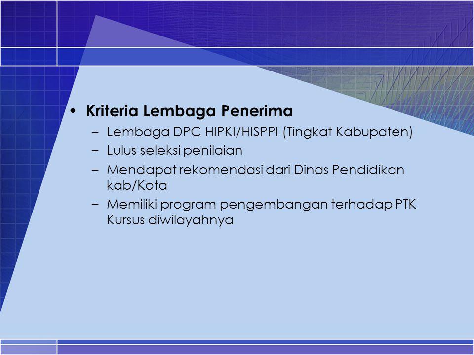 Kriteria Lembaga Penerima –Lembaga DPC HIPKI/HISPPI (Tingkat Kabupaten) –Lulus seleksi penilaian –Mendapat rekomendasi dari Dinas Pendidikan kab/Kota