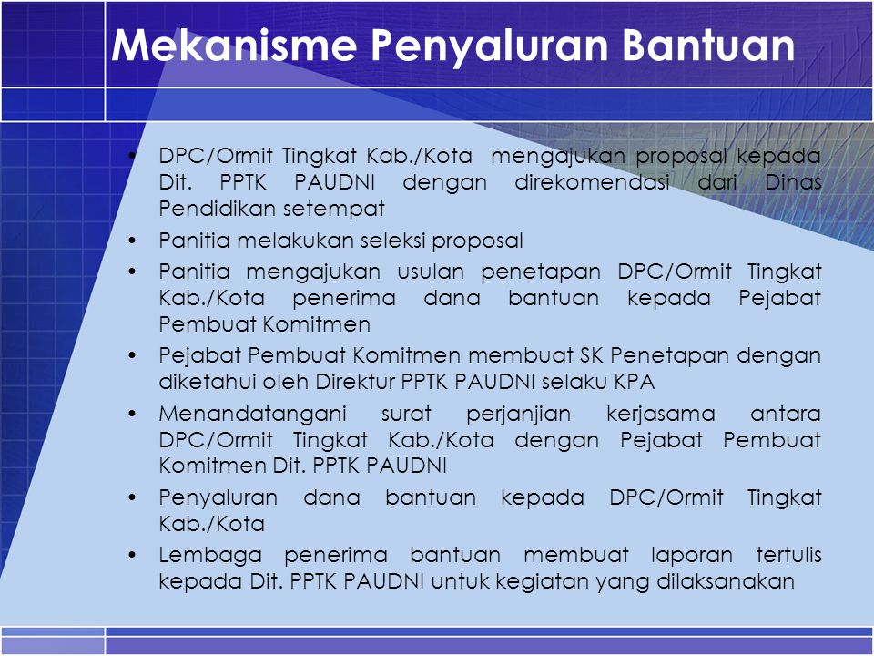 Mekanisme Penyaluran Bantuan DPC/Ormit Tingkat Kab./Kota mengajukan proposal kepada Dit. PPTK PAUDNI dengan direkomendasi dari Dinas Pendidikan setemp