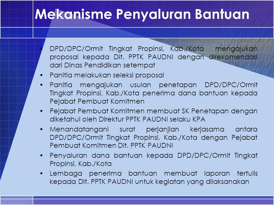 Mekanisme Penyaluran Bantuan DPD/DPC/Ormit Tingkat Propinsi, Kab./Kota mengajukan proposal kepada Dit. PPTK PAUDNI dengan direkomendasi dari Dinas Pen