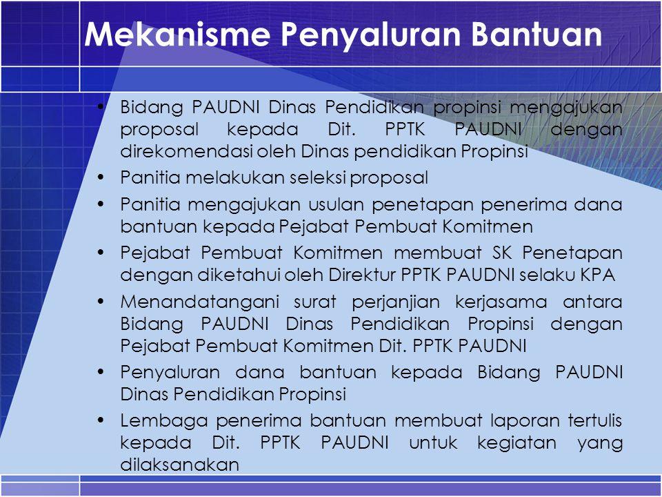 Mekanisme Penyaluran Bantuan Bidang PAUDNI Dinas Pendidikan propinsi mengajukan proposal kepada Dit. PPTK PAUDNI dengan direkomendasi oleh Dinas pendi