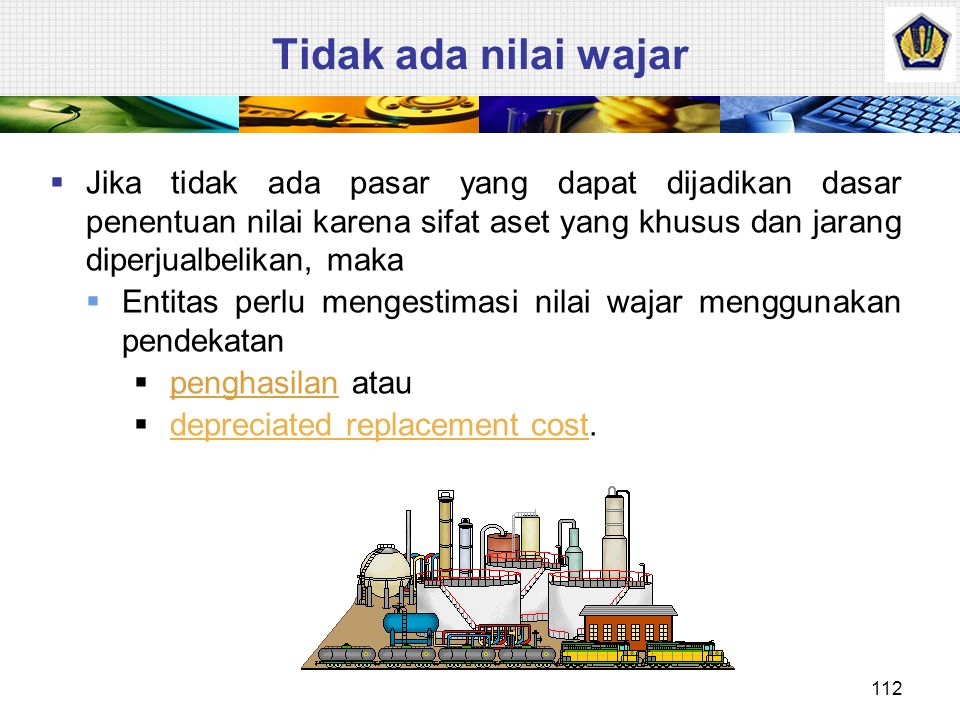 Penentuan Nilai Wajar 111  Nilai wajar tanah dan bangunan biasanya ditentukan melalui penilaian yang dilakukan oleh penilai yang memiliki kualifikasi