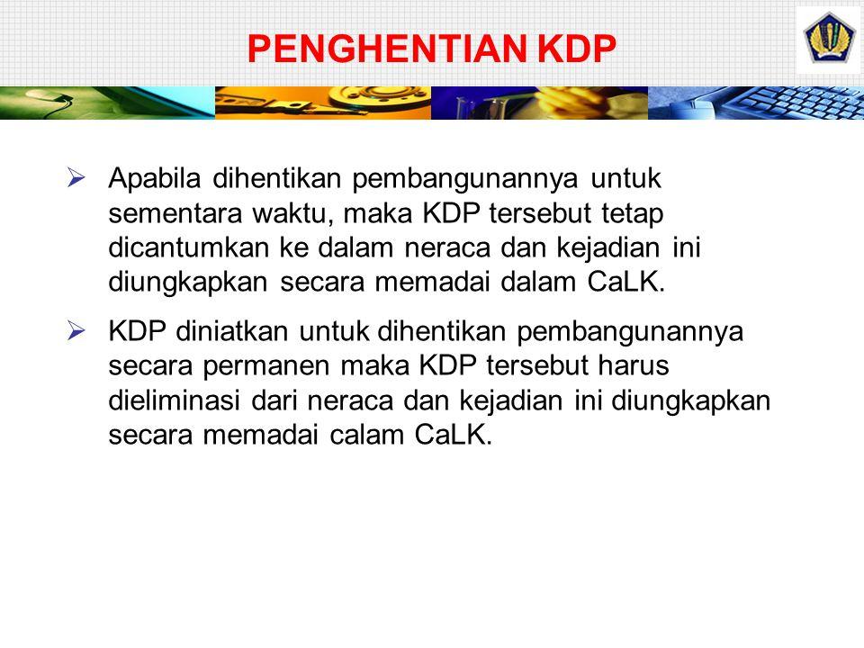 PENGHENTIAN KDP No. Pembangunan Aset Berita Acara Penyelesaian Pekerjaan (BAPP) Pemanfaatan Aset Penyajian 1.SelesaiSudah diperolehSudah dimanfaatkan