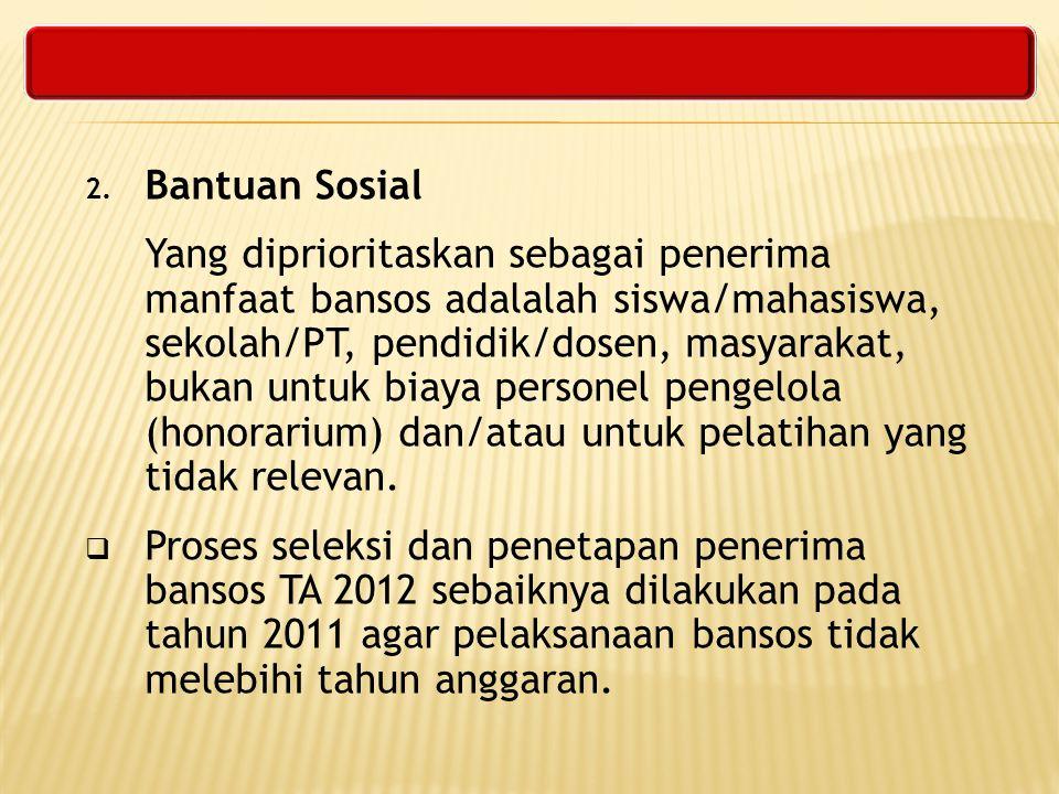 2. Bantuan Sosial Yang diprioritaskan sebagai penerima manfaat bansos adalalah siswa/mahasiswa, sekolah/PT, pendidik/dosen, masyarakat, bukan untuk bi