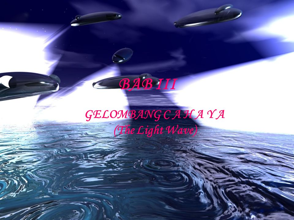 BAB III GELOMBANG C A H A Y A (The Light Wave)