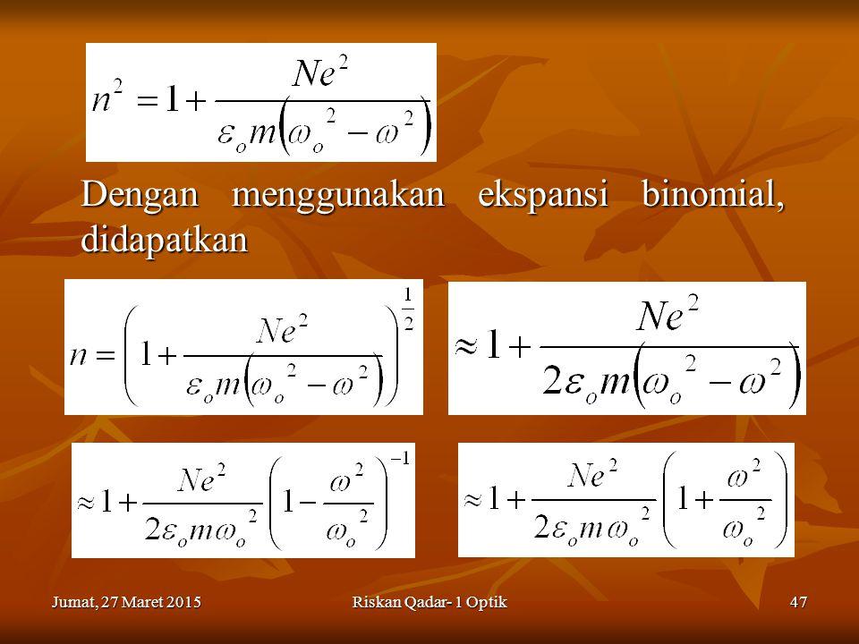 Jumat, 27 Maret 2015Jumat, 27 Maret 2015Jumat, 27 Maret 2015Jumat, 27 Maret 2015Riskan Qadar- 1 Optik47 Dengan menggunakan ekspansi binomial, didapatkan
