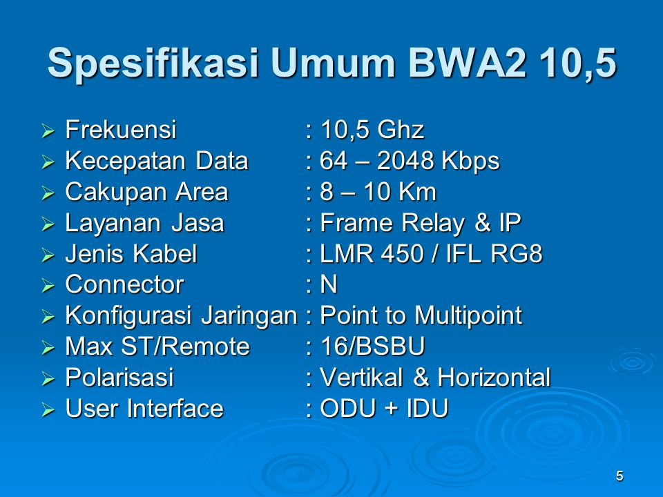 5 Spesifikasi Umum BWA2 10,5  Frekuensi : 10,5 Ghz  Kecepatan Data: 64 – 2048 Kbps  Cakupan Area: 8 – 10 Km  Layanan Jasa : Frame Relay & IP  Jen