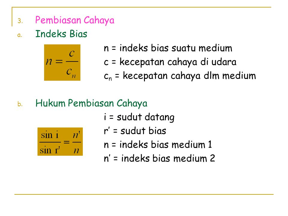 3. Pembiasan Cahaya a. Indeks Bias n = indeks bias suatu medium c = kecepatan cahaya di udara c n = kecepatan cahaya dlm medium b. Hukum Pembiasan Cah