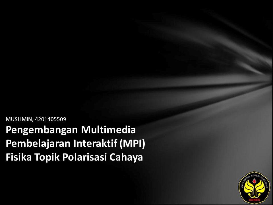 MUSLIMIN, 4201405509 Pengembangan Multimedia Pembelajaran Interaktif (MPI) Fisika Topik Polarisasi Cahaya