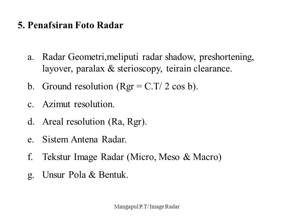 Mangapul P.T/ Image Radar 5. Penafsiran Foto Radar a.Radar Geometri,meliputi radar shadow, preshortening, layover, paralax & sterioscopy, teirain clea