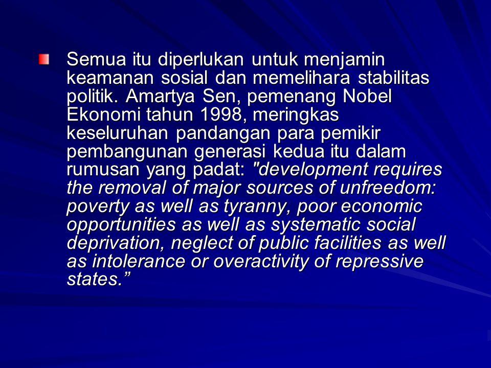 Semua itu diperlukan untuk menjamin keamanan sosial dan memelihara stabilitas politik. Amartya Sen, pemenang Nobel Ekonomi tahun 1998, meringkas kesel