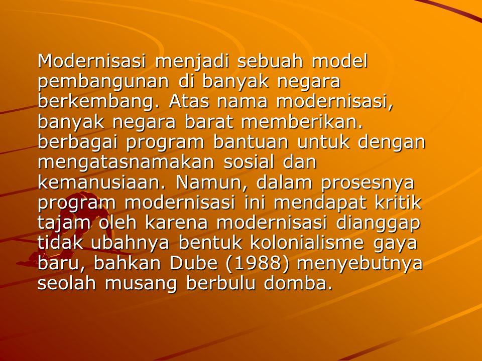 Modernisasi menjadi sebuah model pembangunan di banyak negara berkembang. Atas nama modernisasi, banyak negara barat memberikan. berbagai program bant