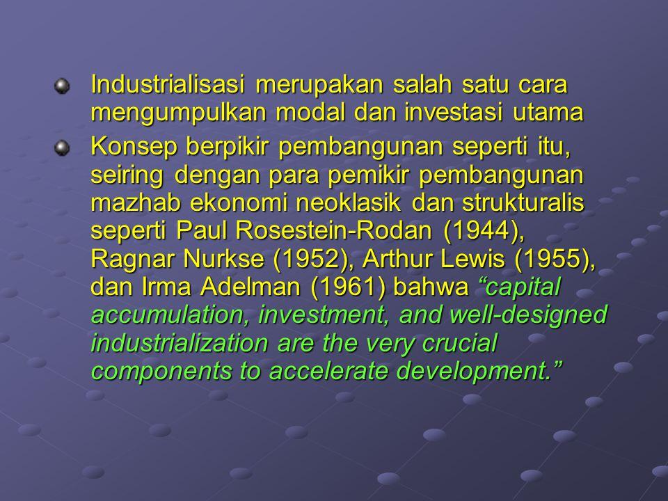 Industrialisasi merupakan salah satu cara mengumpulkan modal dan investasi utama Konsep berpikir pembangunan seperti itu, seiring dengan para pemikir